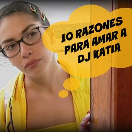10 razones por las que siempre amaremos a DJ Katia